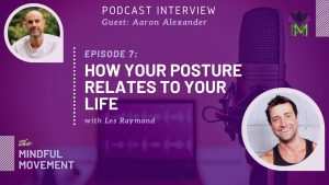 Episode 7 How Your Posture Relates to your Life